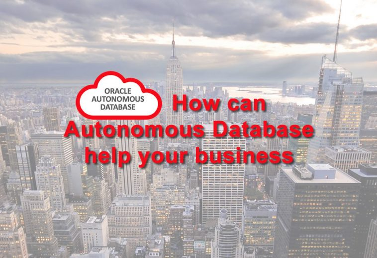Autonomous Database – How can it help your business?